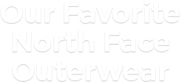 Our Favorite North Face Outerwear
